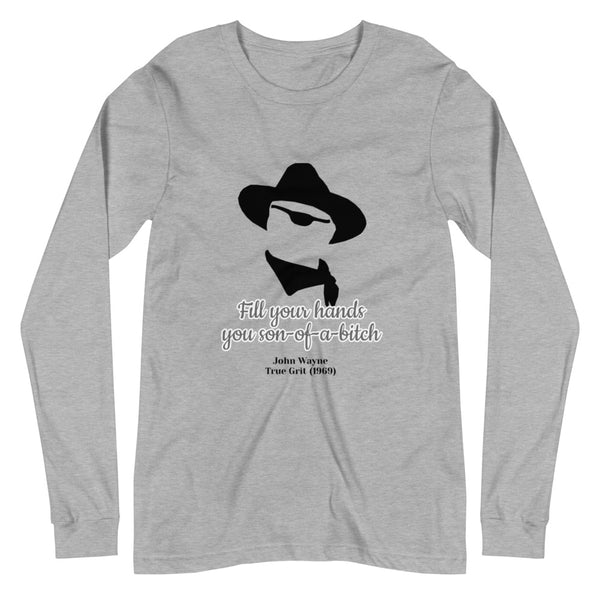 "John Wayne Quote ""Fill Your Hands... Unisex Long Sleeve Tee"