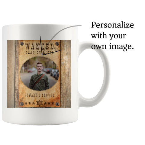 "Personalized ""Wanted Dead or Alive"" 11oz Mug"