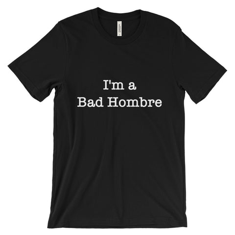 I'm a Bad Hombre Unisex short sleeve t-shirt