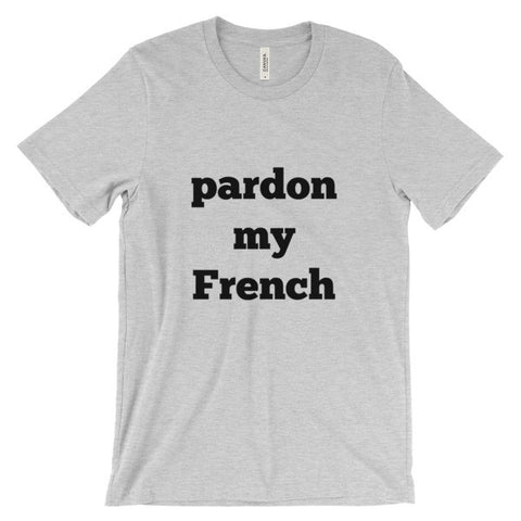 pardon my French Unisex short sleeve t-shirt