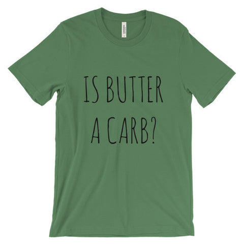 Is butter a carb? Unisex short sleeve t-shirt