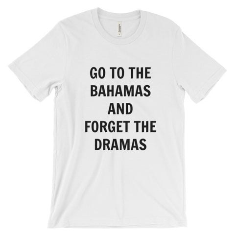 Go to the Bahamas and forget the dramas Unisex short sleeve t-shirt
