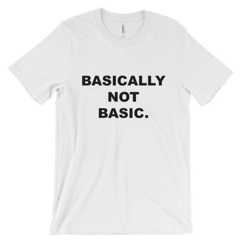 Basically not basic Unisex short sleeve t-shirt