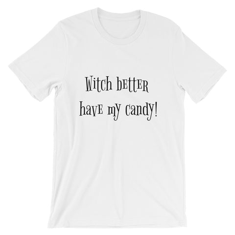 Witch better have my candy Unisex short sleeve t-shirt