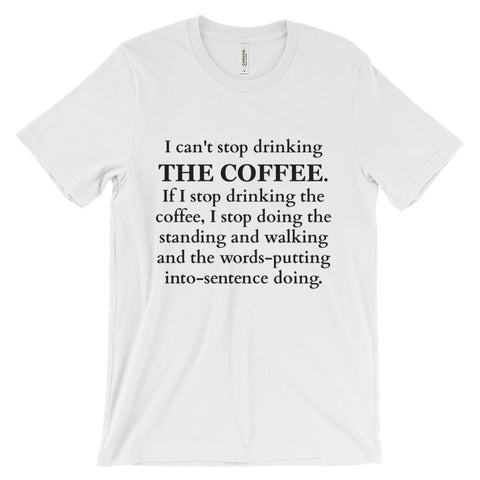 I can't stop drinking the coffee Unisex short sleeve t-shirt