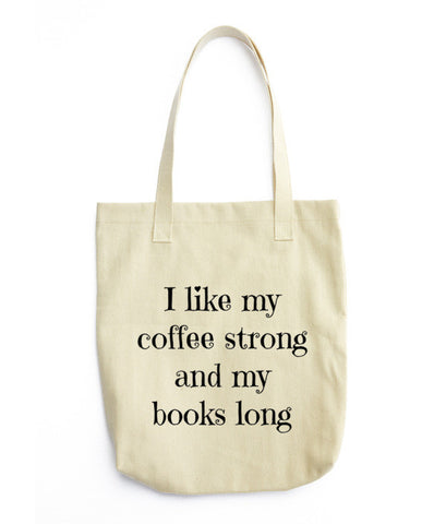 I like my coffee strong and my books long Tote bag