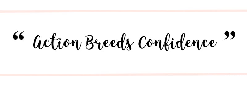 """""""Action Breeds Confidence""""   Motivational Quote via Brevity, A Girl Boss Brand"""