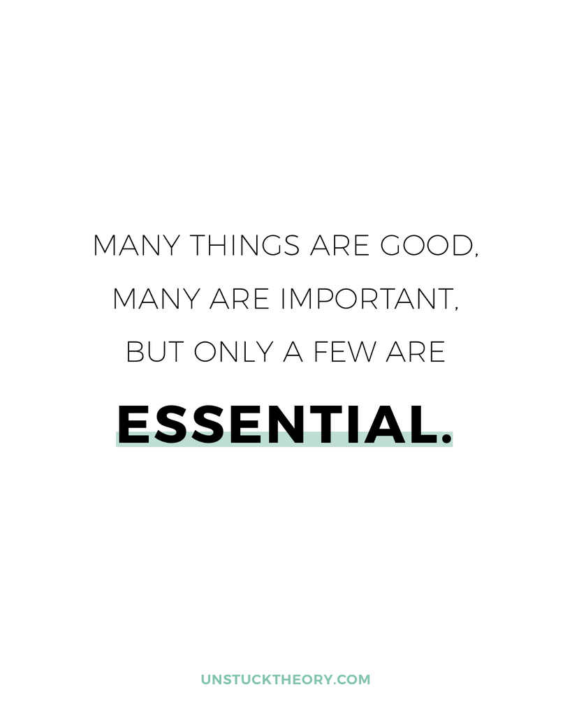 Many things are good, many are important, but only a few are essential. | Essentialism Quote | unstucktheory.com