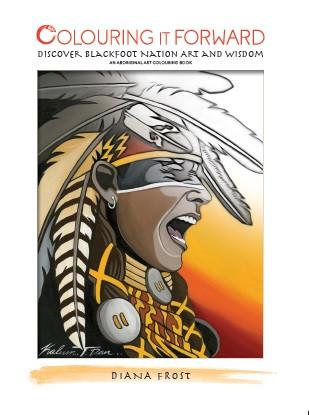 "A picture of the front of the Blackfoot Nation colouring book. It reads ""Colouring it forward; discover Blackfoot Nation art and wisdom"". The author is Diana Frost. On this cover is a picture of a Blackfoot man in full regalia. His hair is braided, and he wears black and white face paint over his eyes. He is also wearing a feather head dress and a beaded necklace. He is yelling loudly, mouth wide open and eyes shut tightly."