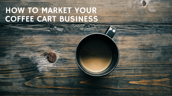 Marketing your coffee cart business