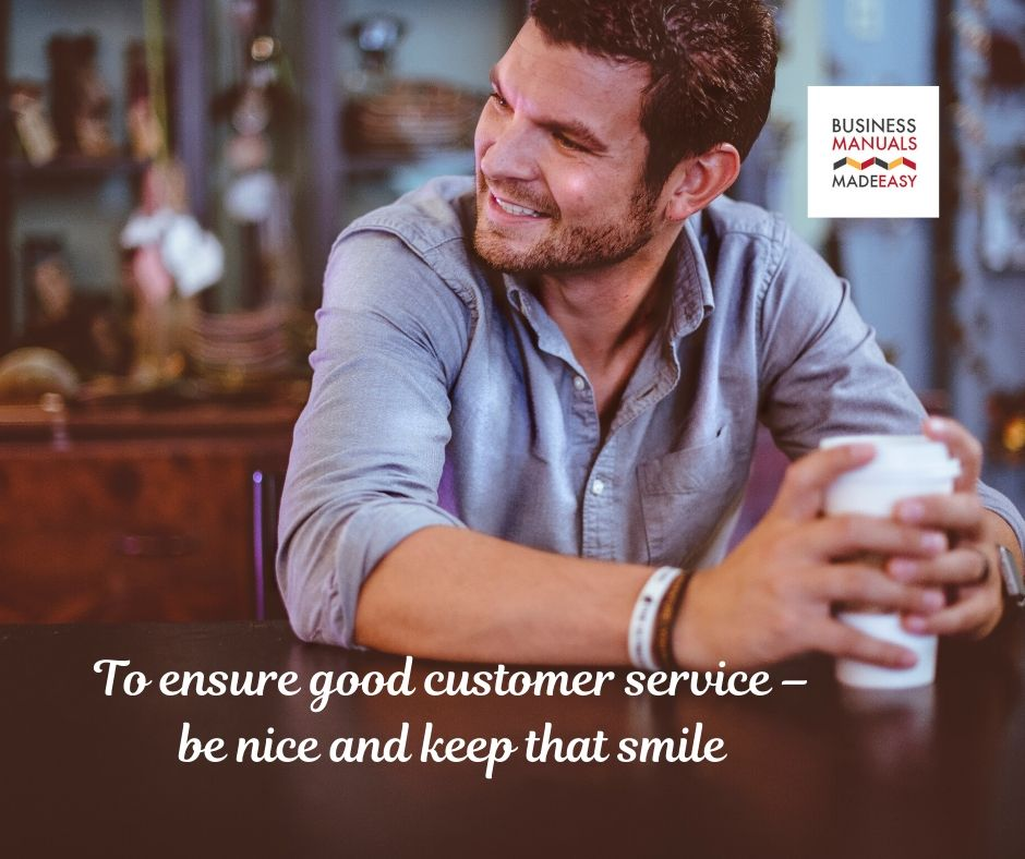 To ensure good customer service – be nice and keep that smile