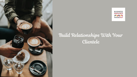 Build Relationships With Your Clientele