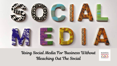 Using Social Media for Business Without Bleaching Out the Social