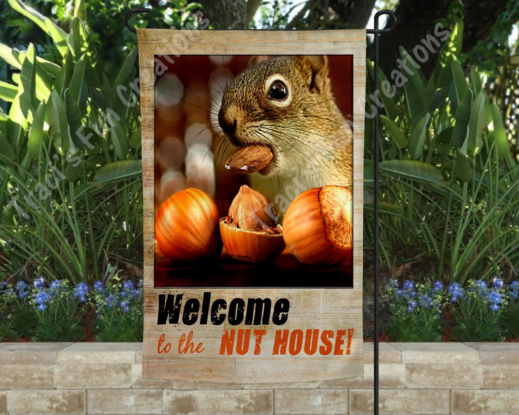 Welcome to the Nut House! Garden Flag