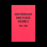 San Francisco Rave Flyers Volume 2 1991 - 1993