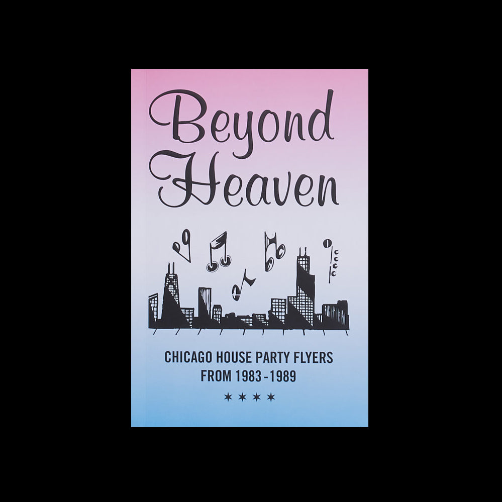 Beyond Heaven: Chicago House Party Flyers From 1983 - 1989