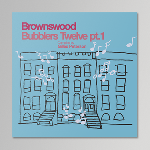 Brownswood Bubblers Twelve Pt. 1 - Compiled by Gilles Peterson