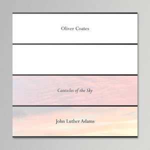Oliver Coates - John Luther Adams Canticles