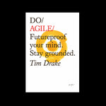 Do Agile - Futureproof your mind. Stay grounded