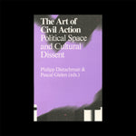 The Art of Civil Action: Political Space and Cultural Dissent