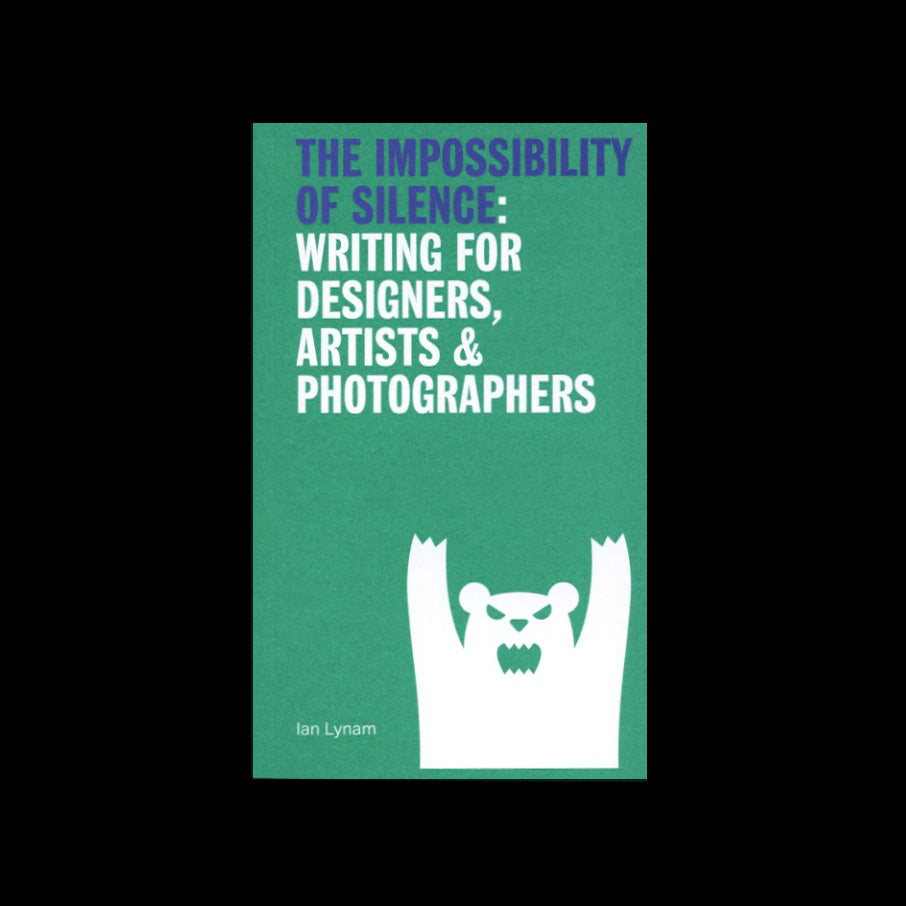 Ian Lynam - The Impossibility of Silence: Writing for Designers, Artists & Photographers