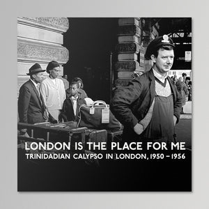 London is the Place for Me - Trinidadian Calypso In London, 1950-56