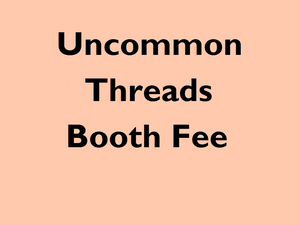 Uncommon Threads Booth Fee