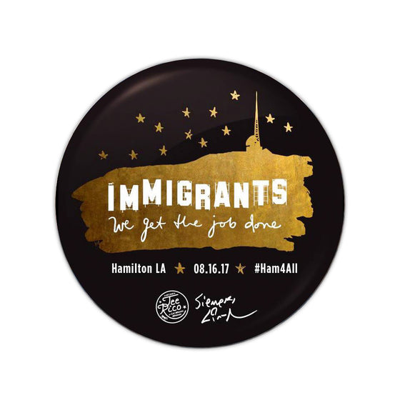 "Hamilton LA - Immigrants We Get the Job Done - 3"" Button Magnet - Final Sale Item"