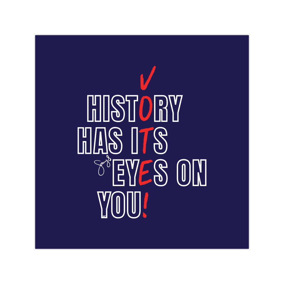 "History Has Its Eyes On You - Vote! - 4""X4"" Vinyl Sticker"