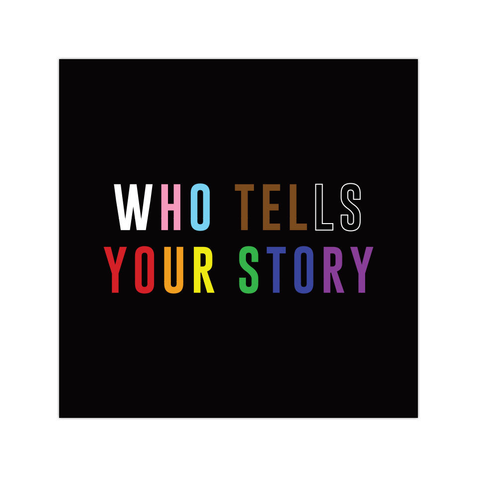 "Who Tells Your Story - 4""x4"" Vinyl Sticker"