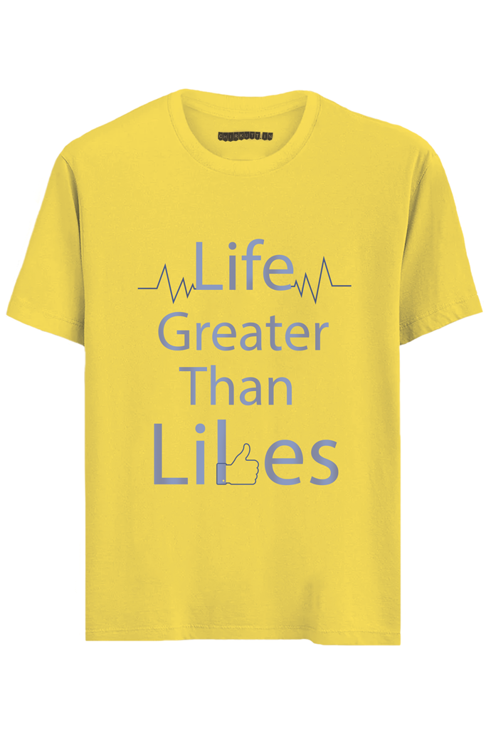 Life Greater than Likes Half Sleeves T-Shirt