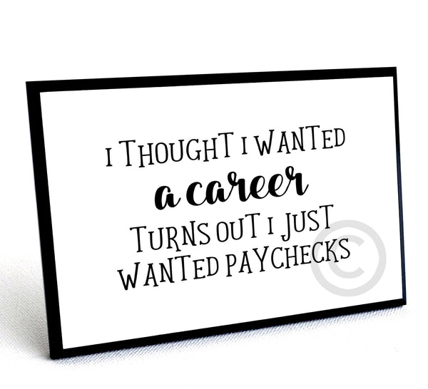"Funny Office Plaque - ""Thought I wanted a career"", 4 x 6"" wood sign with stand"