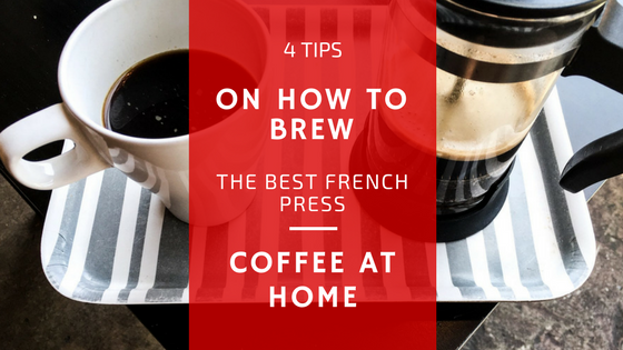 4 Tips on How to Brew the Best French Press Coffee at Home