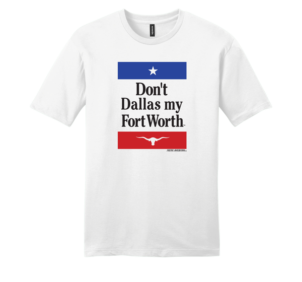 Don't Dallas My Fort Worth Tee