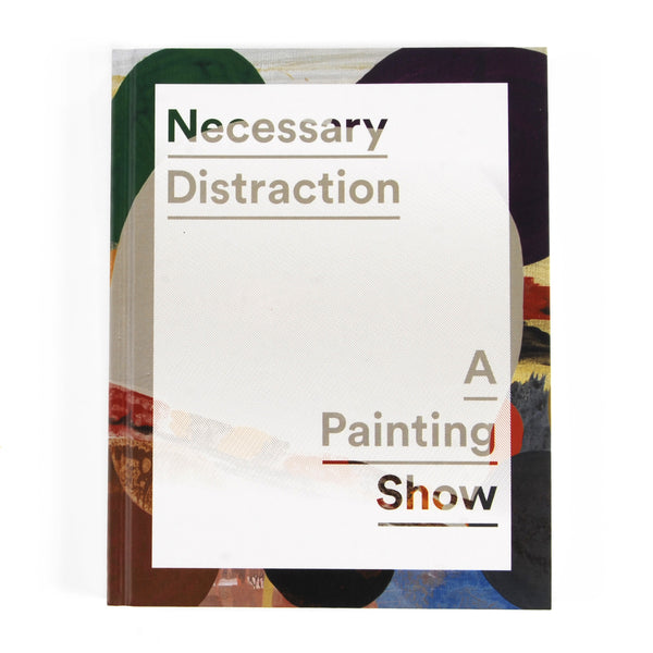 Necessary Distraction: A Painting Show