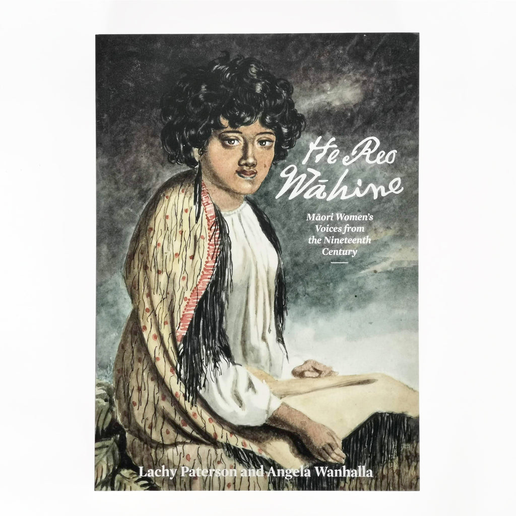 He Reo Wāhine : Māori Women's Voices from the Nineteenth Century