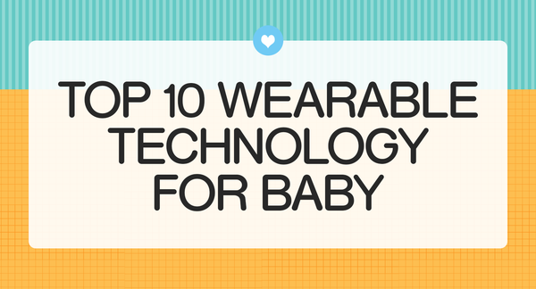 For Tech-Savvy Parents: Top 10 Wearable Technology for Baby