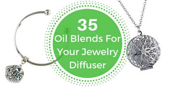 35 Aromatherapy Blends For Your Jewelry Diffuser