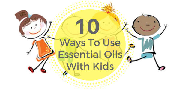 10 Ways to Use Essential Oils with Kids