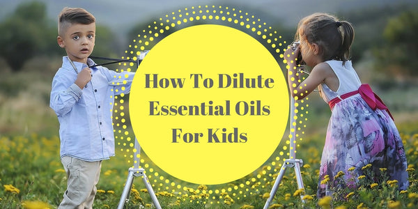 How To Dilute Essential Oils For Kids