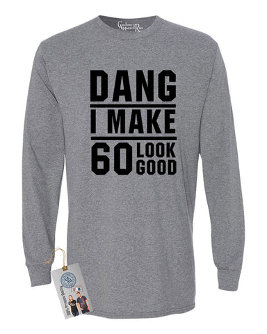 Dang I Make 60 Look Good Mens Long Sleeve