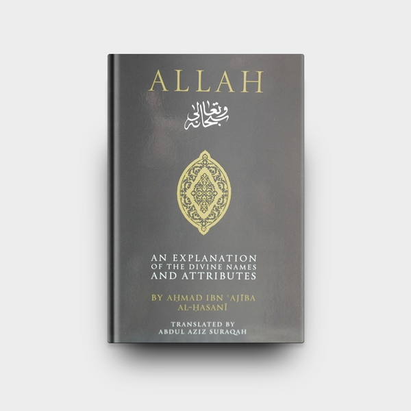 Allah: An Explanation of the Divine Names and Attributes