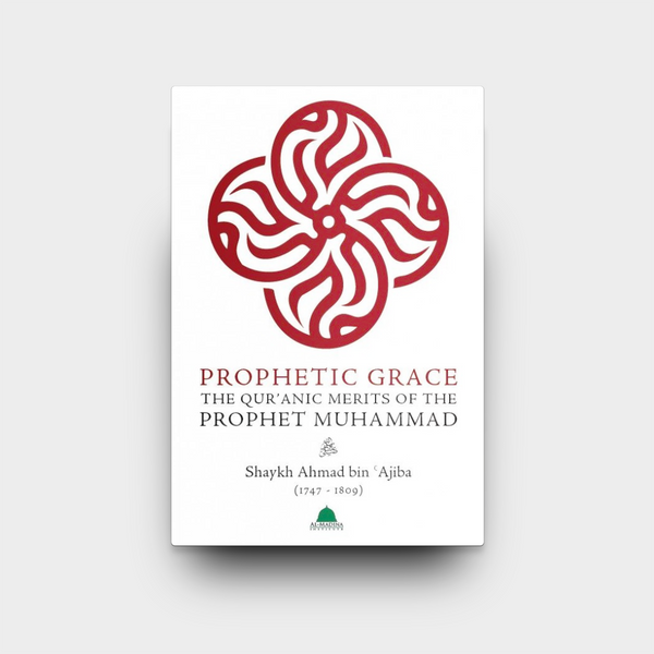 Prophetic Grace: The Qur'anic Merits of the Prophet Muhammad