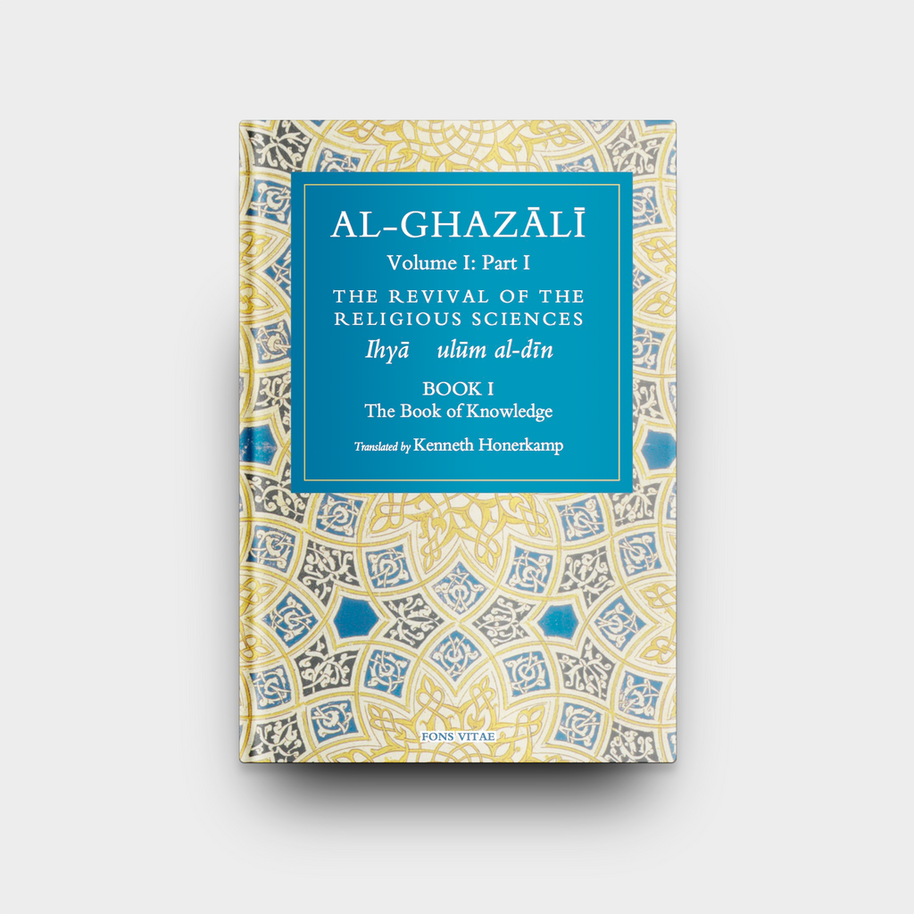 Al-Ghazali - The Book of Knowledge: Book 1 of The Revival of the Religious Sciences (The Fons Vitae Al-Ghazali Series)
