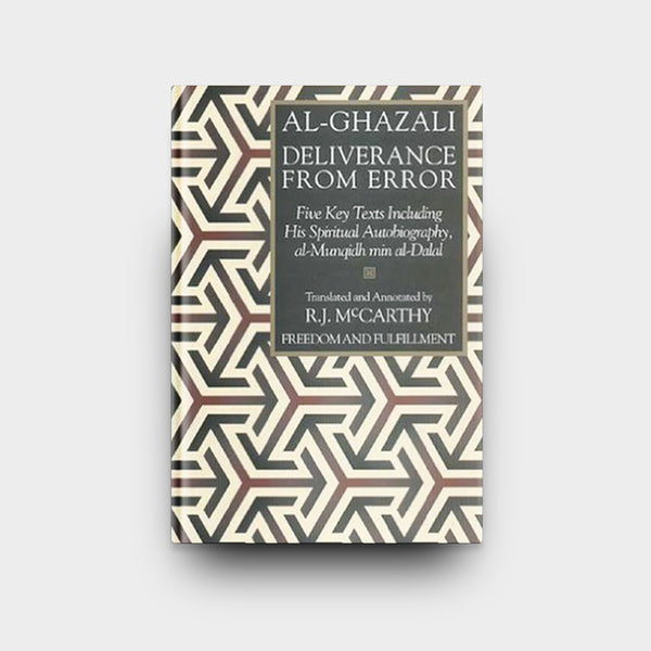Al-Ghazali on Deliverance from Error: Five Key Texts Including His Spiritual Autobiography, al-Munqidh min al-Dalal
