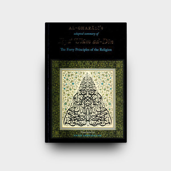 Al-Ghazali's Forty Principles of the Religion (Al- Arba'in Fi Usul ad-Din)