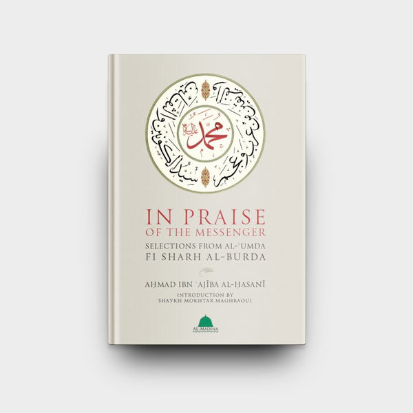 In Praise Of The Messenger Selections From Al-'Umda Fi Sharh Al-Burda