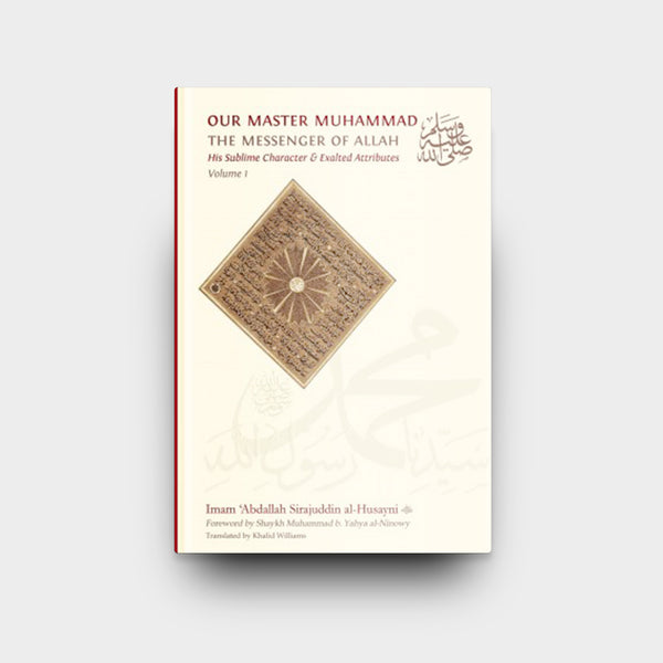 Our Master Muhammad ﷺ  The Messenger Of Allah - His Sublime Character & Exalted Attributes : Volume 1