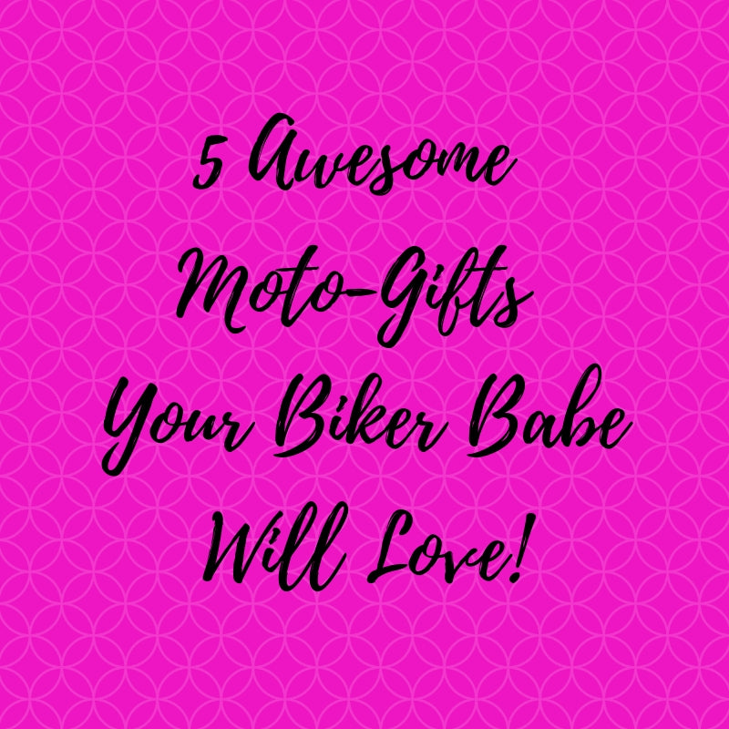 5 Awesome Moto-Gifts your Biker Babe Will Love!