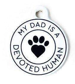 My Dad is a Devoted Human - dog ID tag - Devoted Human